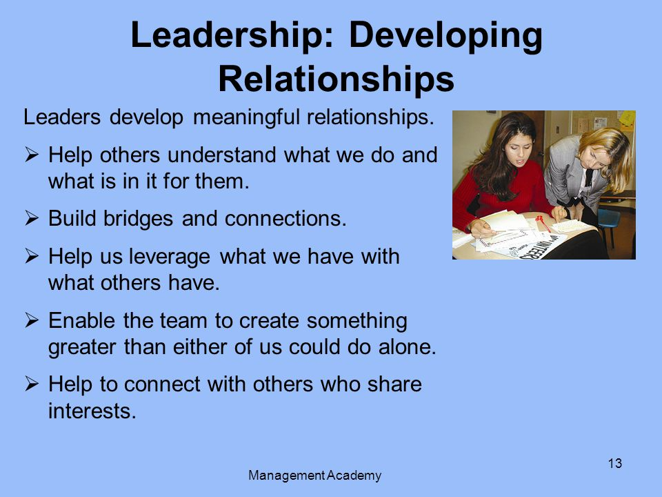 13 Leaders develop meaningful relationships.