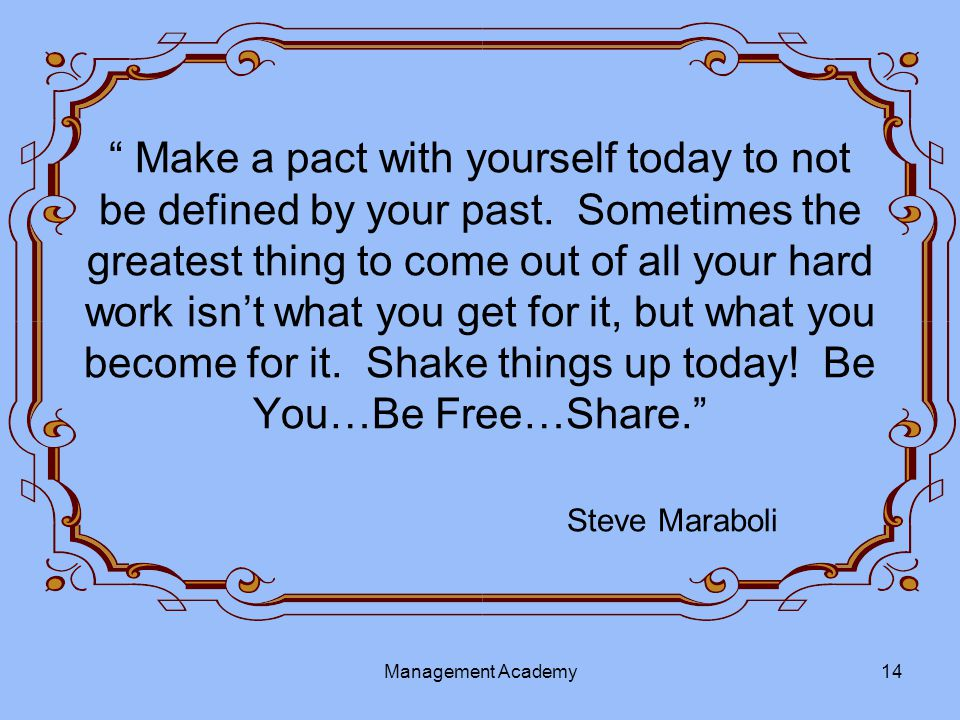 Make a pact with yourself today to not be defined by your past.