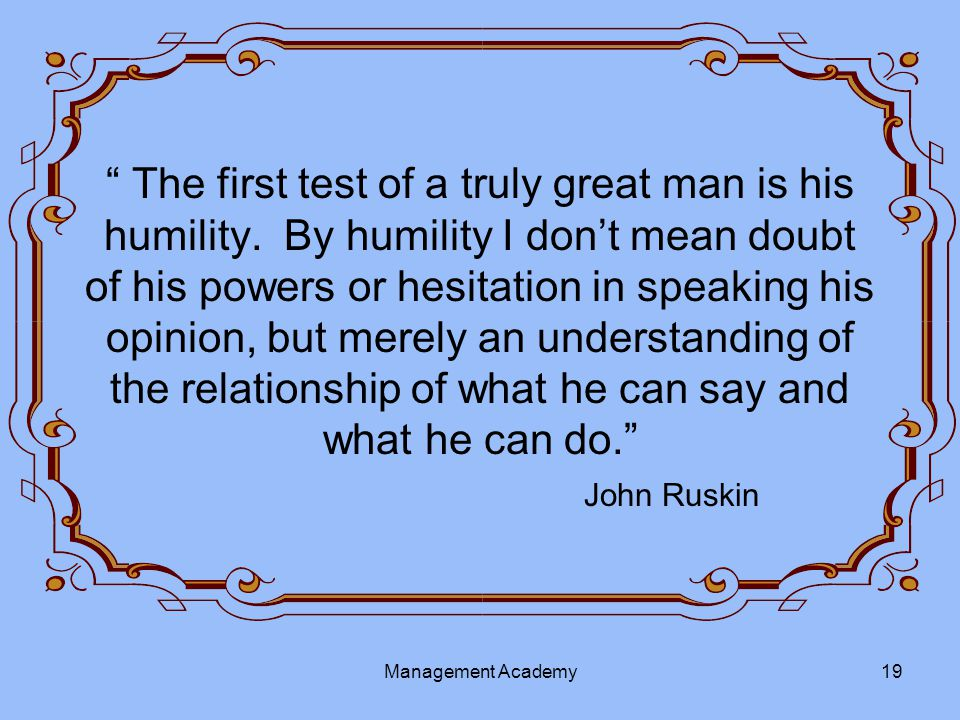 The first test of a truly great man is his humility.