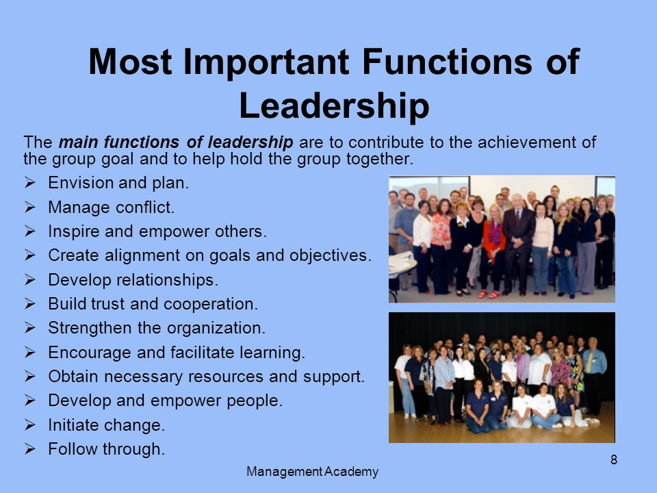 The main functions of leadership are to contribute to the achievement of the group goal and to help hold the group together.