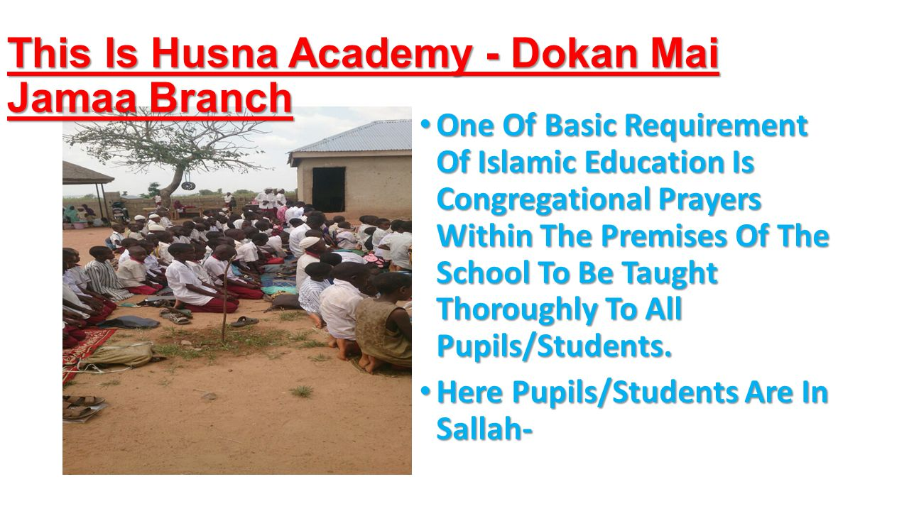 One Of Basic Requirement Of Islamic Education Is Congregational Prayers Within The Premises Of The School To Be Taught Thoroughly To All Pupils/Students.
