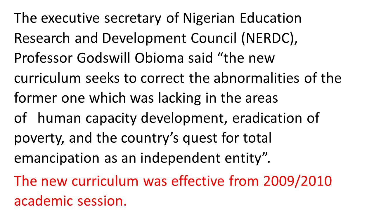 "The executive secretary of Nigerian Education Research and Development Council (NERDC), Professor Godswill Obioma said ""the new curriculum seeks to co"