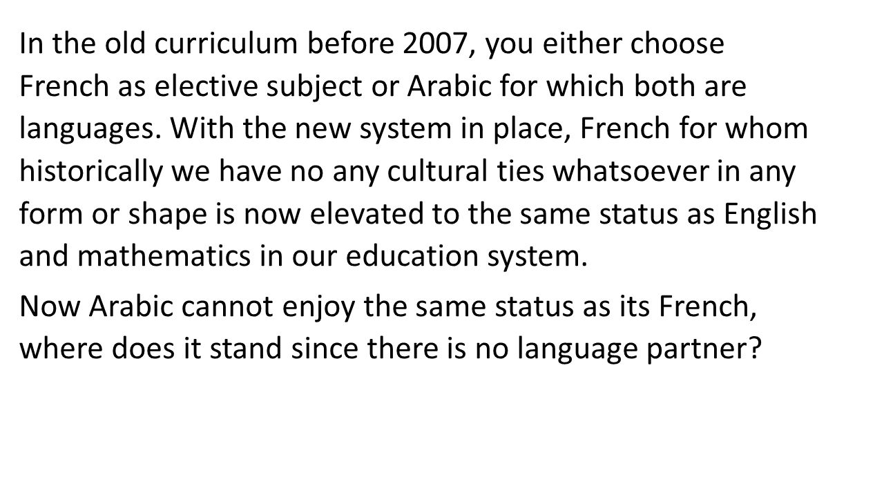 In the old curriculum before 2007, you either choose French as elective subject or Arabic for which both are languages. With the new system in place,