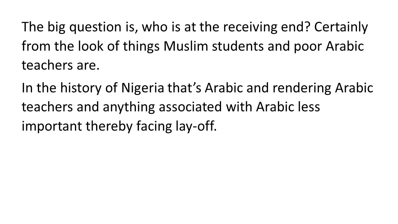 The big question is, who is at the receiving end? Certainly from the look of things Muslim students and poor Arabic teachers are. In the history of Ni