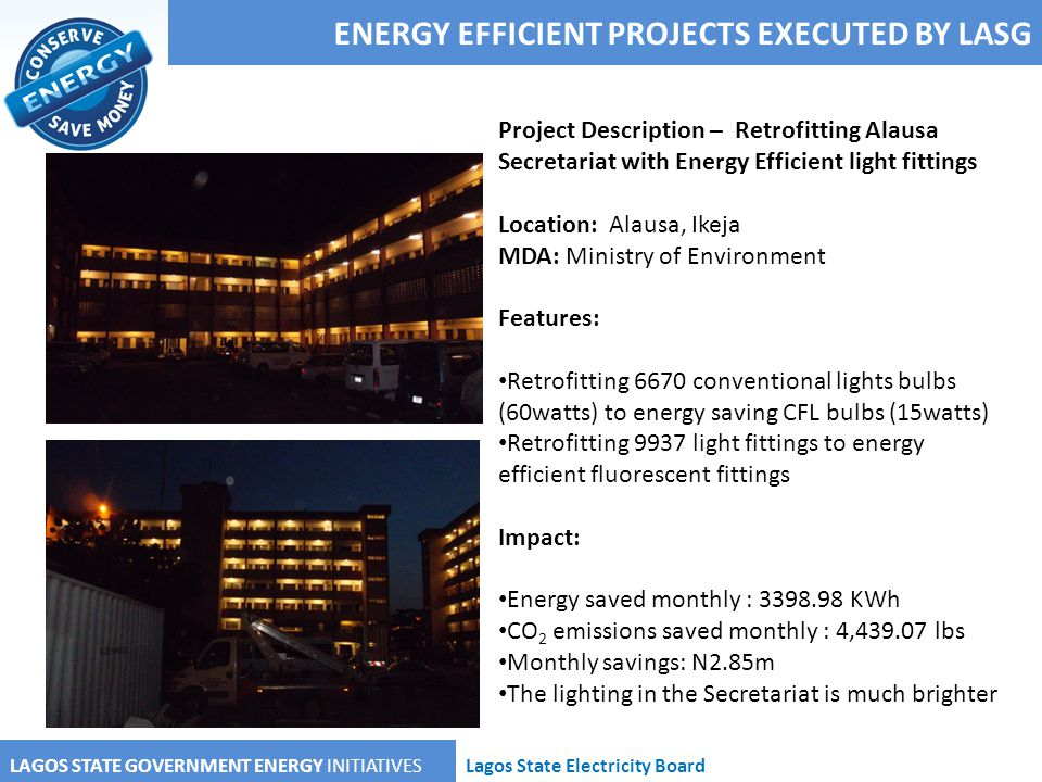 ENERGY EFFICIENT PROJECTS EXECUTED BY LASG LAGOS STATE GOVERNMENT ENERGY INITIATIVESLagos State Electricity Board Project Description – Retrofitting A