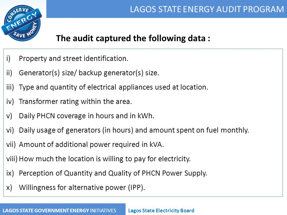 LAGOS STATE ENERGY AUDIT PROGRAM LAGOS STATE GOVERNMENT ENERGY INITIATIVESLagos State Electricity Board i)Property and street identification. ii)Gener