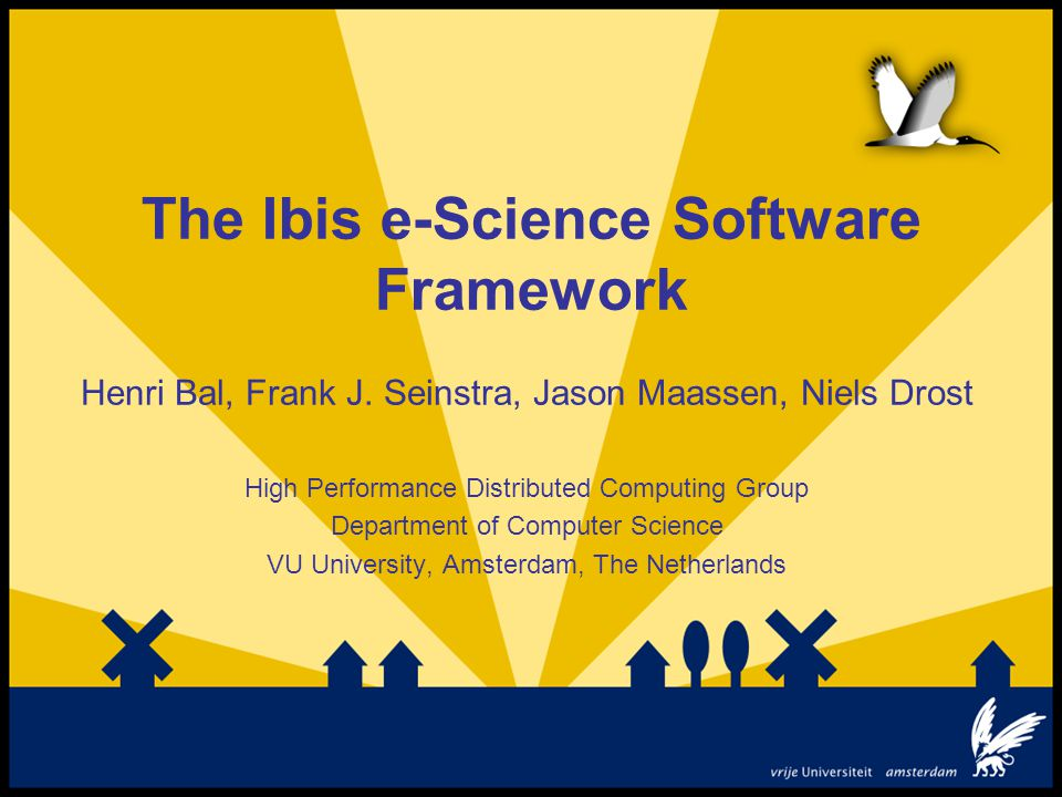 Conclusions ● Ibis enables problem solving (avoids system fighting) ● Successfully applied in many domains ● Astronomy, multimedia analysis, climate modeling, remote sensing, semantic web, medical imaging, … ● Data intensive, compute intensive, real-time… ● Open source, download: ● www.cs.vu.nl/ibis/