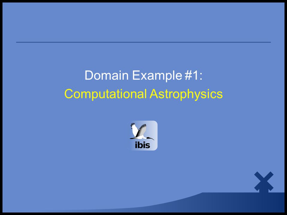 Domain Example #1: Computational Astrophysics