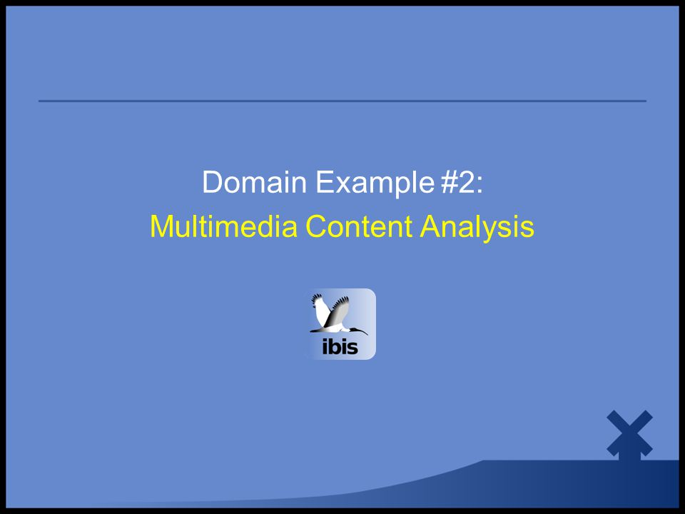 Domain Example #2: Multimedia Content Analysis