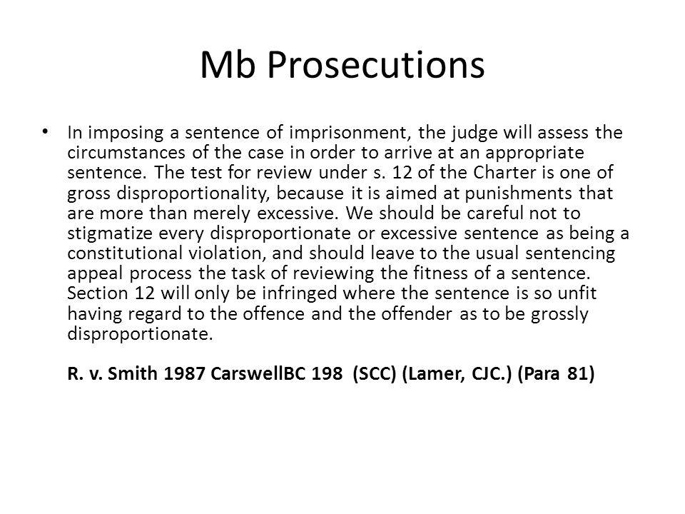 Mb Prosecutions In imposing a sentence of imprisonment, the judge will assess the circumstances of the case in order to arrive at an appropriate sentence.