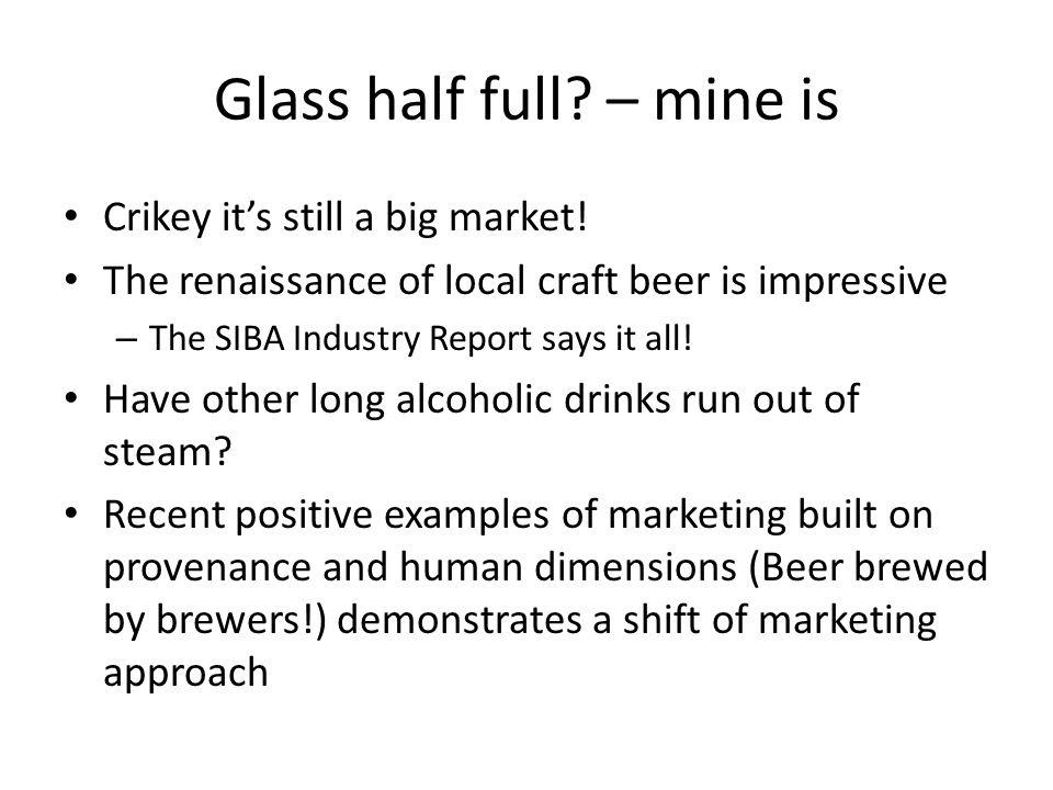 Glass half full. – mine is Crikey it's still a big market.
