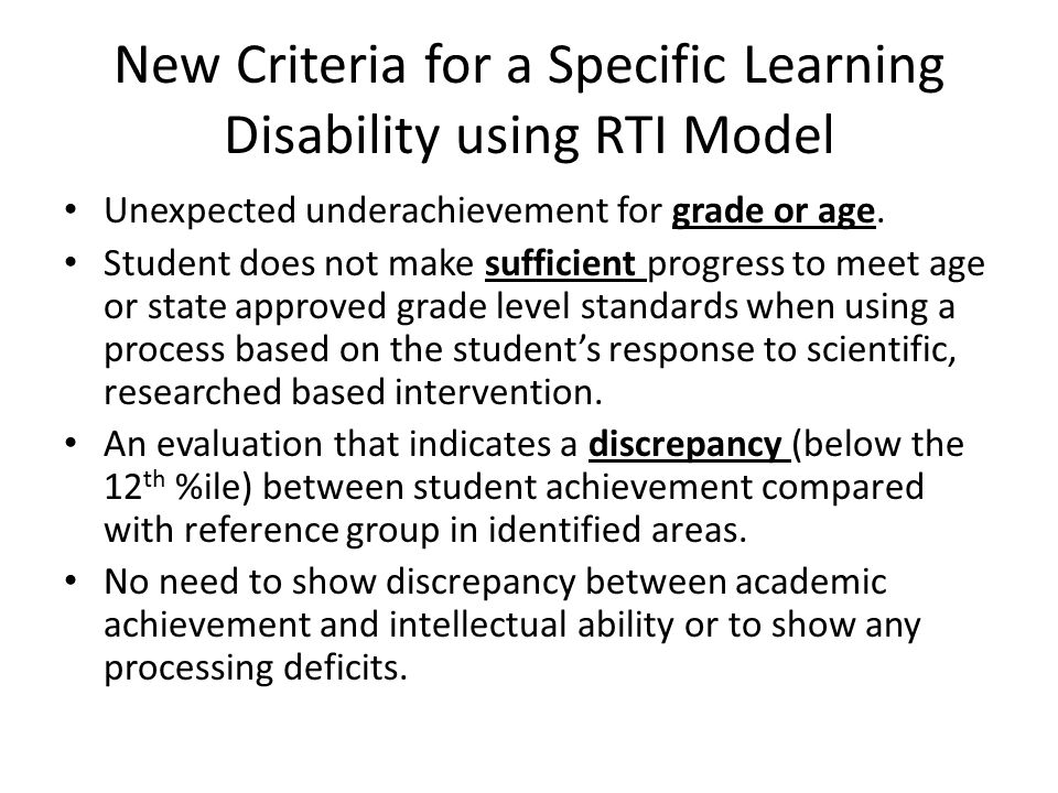 New Criteria for a Specific Learning Disability using RTI Model Unexpected underachievement for grade or age.