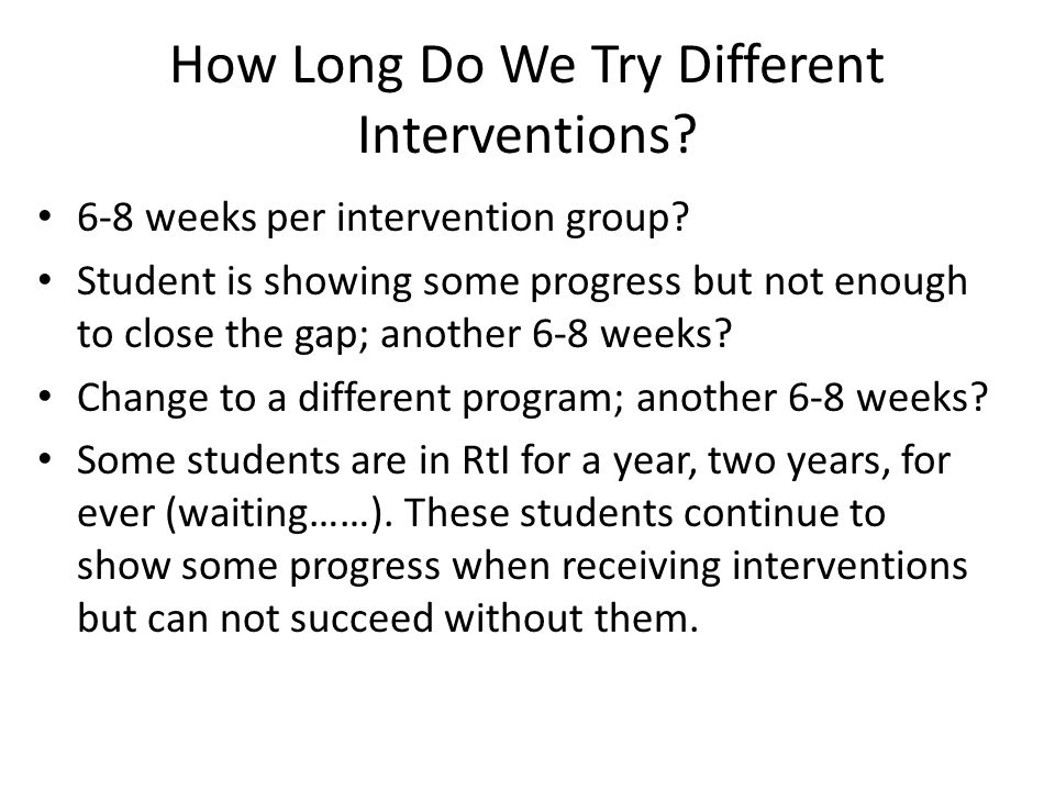 How Long Do We Try Different Interventions. 6-8 weeks per intervention group.