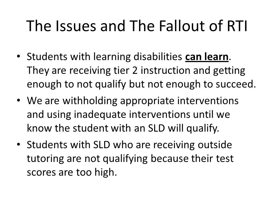 The Issues and The Fallout of RTI Students with learning disabilities can learn.