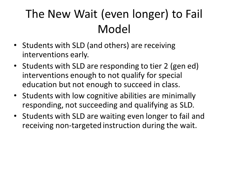 The New Wait (even longer) to Fail Model Students with SLD (and others) are receiving interventions early.