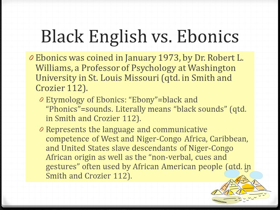 Black English vs.Ebonics 0 Ebonics was coined in January 1973, by Dr.