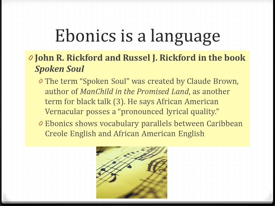 Ebonics is a language 0 John R.Rickford and Russel J.