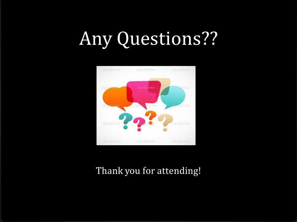 Any Questions?? Thank you for attending!