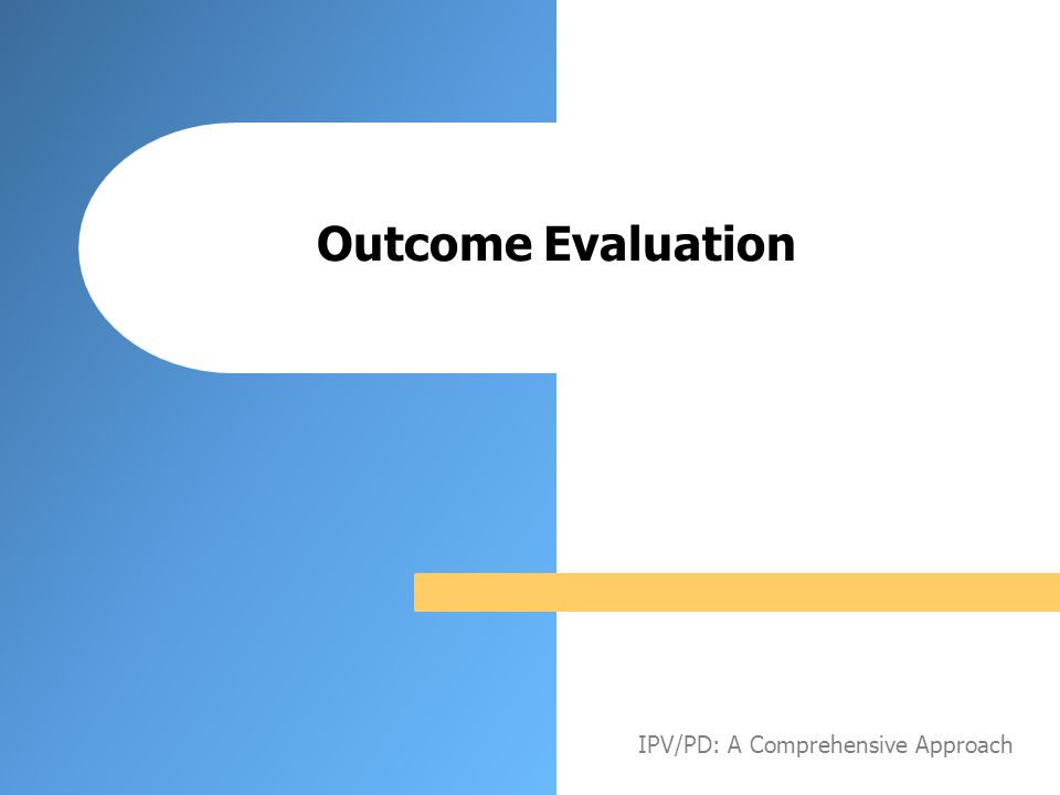 Outcome Evaluation IPV/PD: A Comprehensive Approach