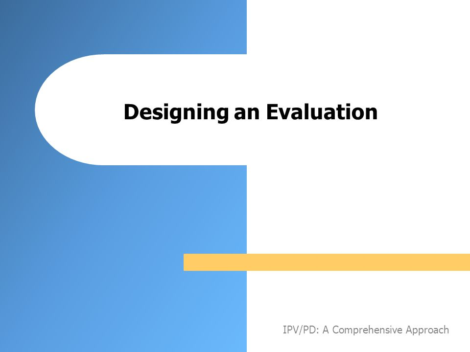 Designing an Evaluation IPV/PD: A Comprehensive Approach