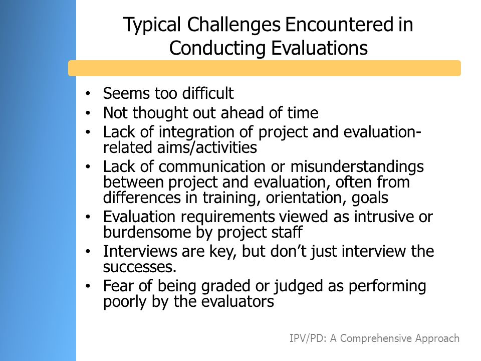 Typical Challenges Encountered in Conducting Evaluations Seems too difficult Not thought out ahead of time Lack of integration of project and evaluati