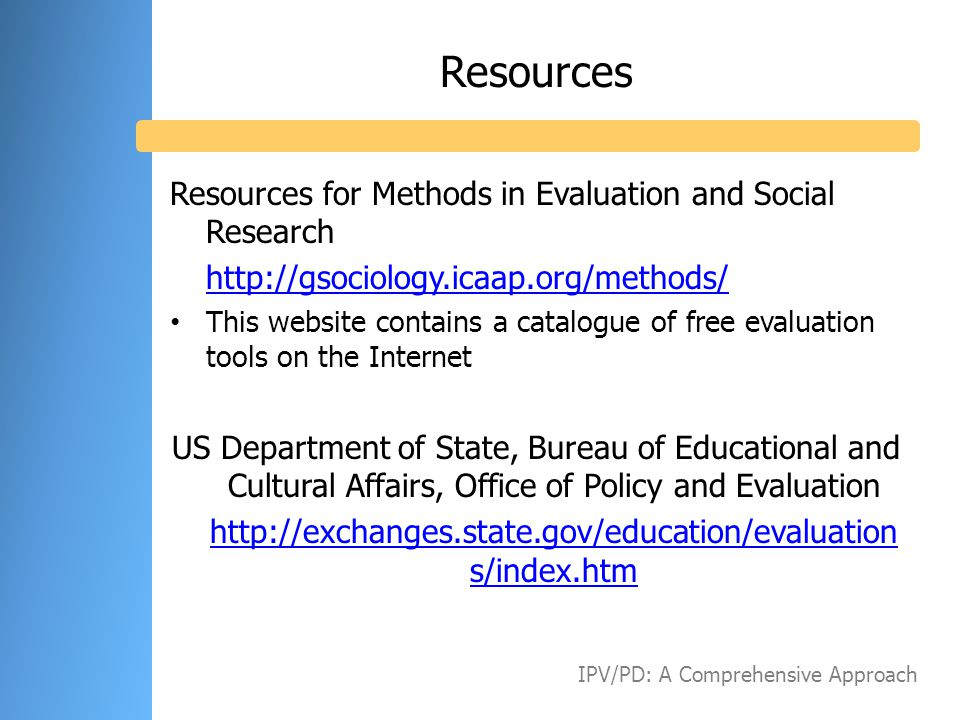 Resources Resources for Methods in Evaluation and Social Research http://gsociology.icaap.org/methods/ This website contains a catalogue of free evalu