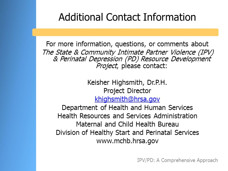 Additional Contact Information For more information, questions, or comments about The State & Community Intimate Partner Violence (IPV) & Perinatal De
