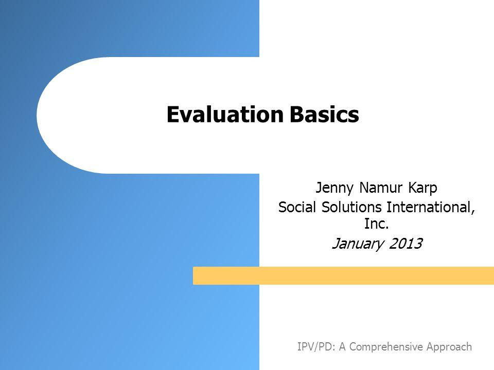 Evaluation Basics Jenny Namur Karp Social Solutions International, Inc.