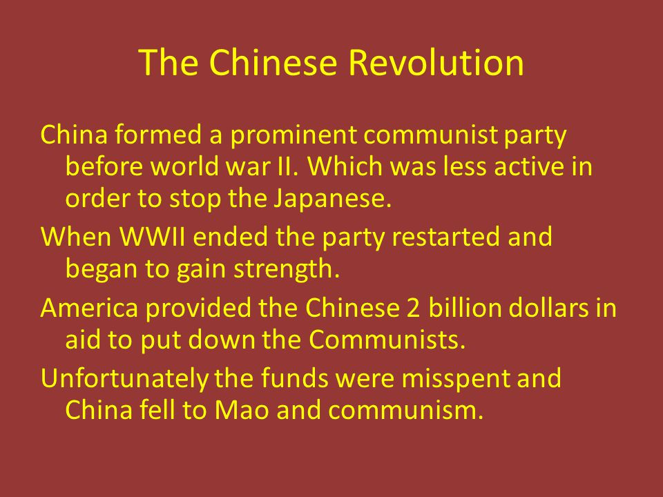 The Chinese Revolution China formed a prominent communist party before world war II.