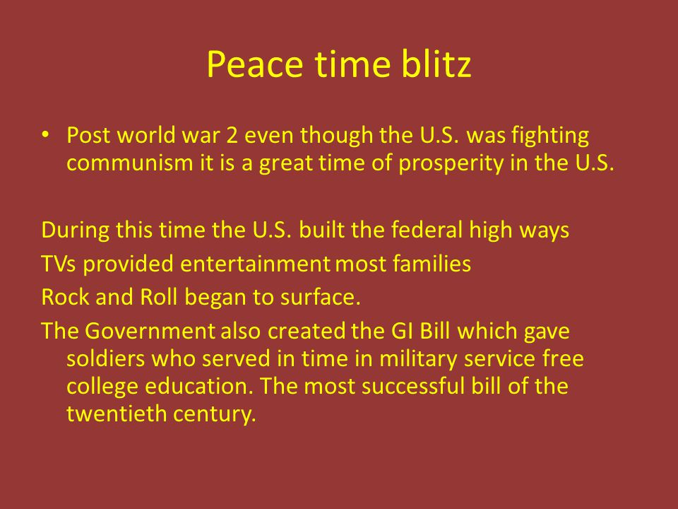 Peace time blitz Post world war 2 even though the U.S. was fighting communism it is a great time of prosperity in the U.S. During this time the U.S. b