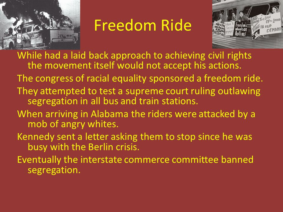 Freedom Ride While had a laid back approach to achieving civil rights the movement itself would not accept his actions.