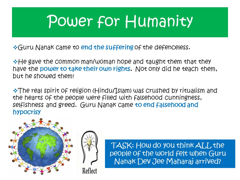 Power for Humanity  Guru Nanak came to end the suffering of the defenceless.