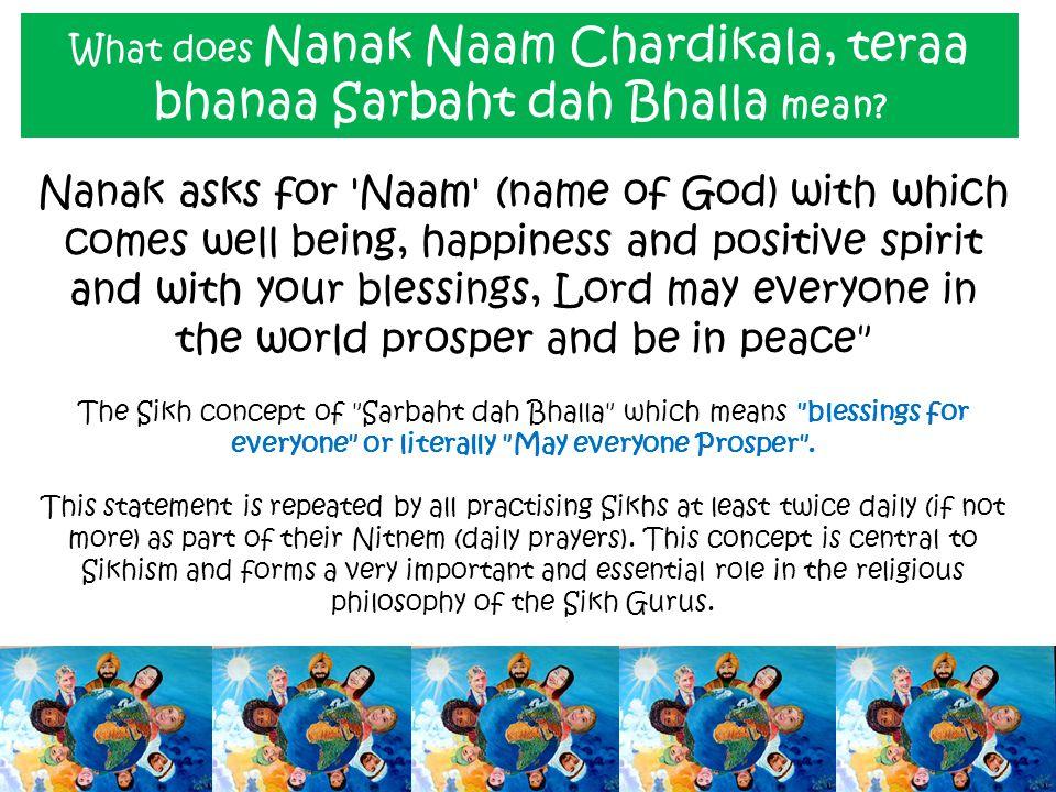 What does Nanak Naam Chardikala, teraa bhanaa Sarbaht dah Bhalla mean.