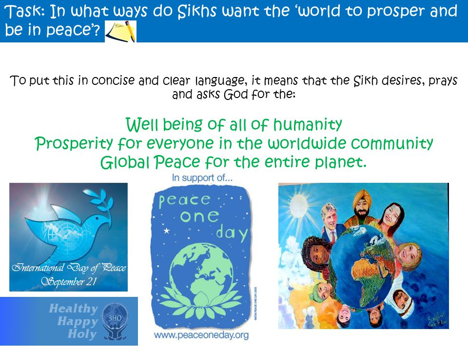 Task: In what ways do Sikhs want the 'world to prosper and be in peace'? To put this in concise and clear language, it means that the Sikh desires, pr