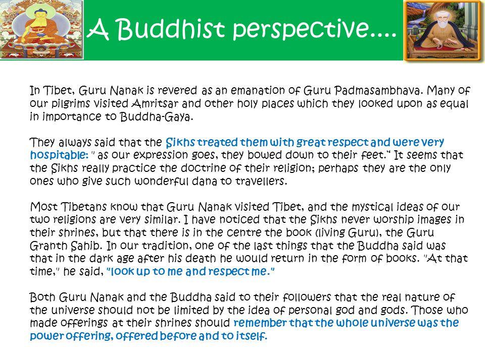 A Buddhist perspective.... In Tibet, Guru Nanak is revered as an emanation of Guru Padmasambhava.