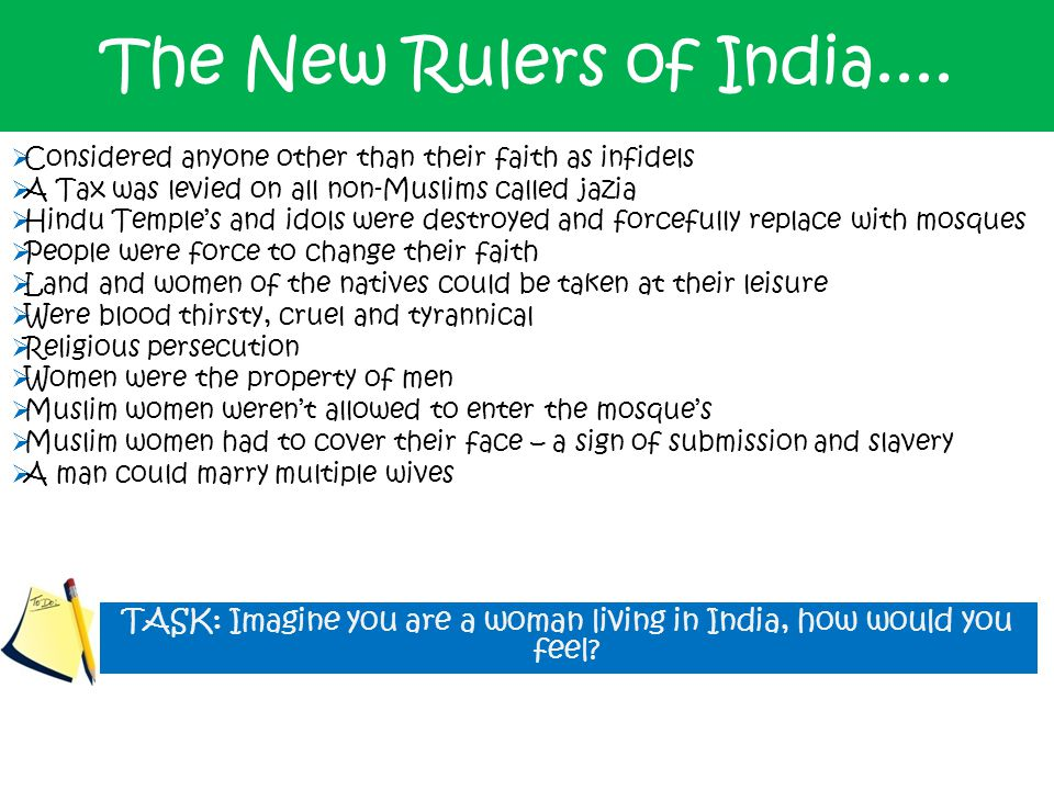 The New Rulers of India....  Considered anyone other than their faith as infidels  A Tax was levied on all non-Muslims called jazia  Hindu Temple's