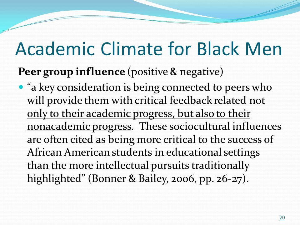 """Academic Climate for Black Men Peer group influence (positive & negative) """"a key consideration is being connected to peers who will provide them with"""