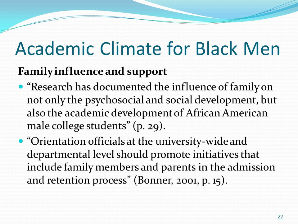 """Academic Climate for Black Men Family influence and support """"Research has documented the influence of family on not only the psychosocial and social d"""