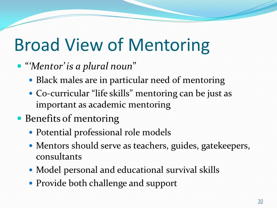 """Broad View of Mentoring """"'Mentor' is a plural noun"""" Black males are in particular need of mentoring Co-curricular """"life skills"""" mentoring can be just"""