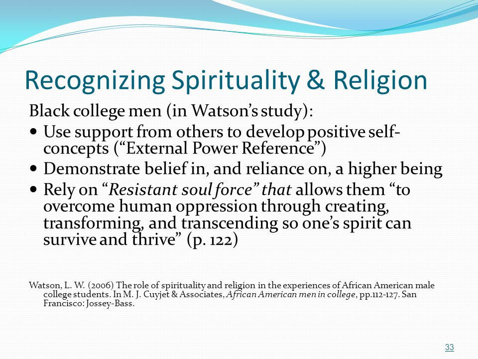 """Recognizing Spirituality & Religion Black college men (in Watson's study): Use support from others to develop positive self- concepts (""""External Power"""