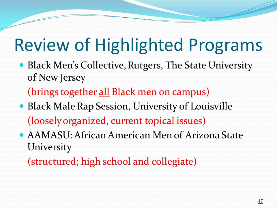 Review of Highlighted Programs Black Men's Collective, Rutgers, The State University of New Jersey (brings together all Black men on campus) Black Mal