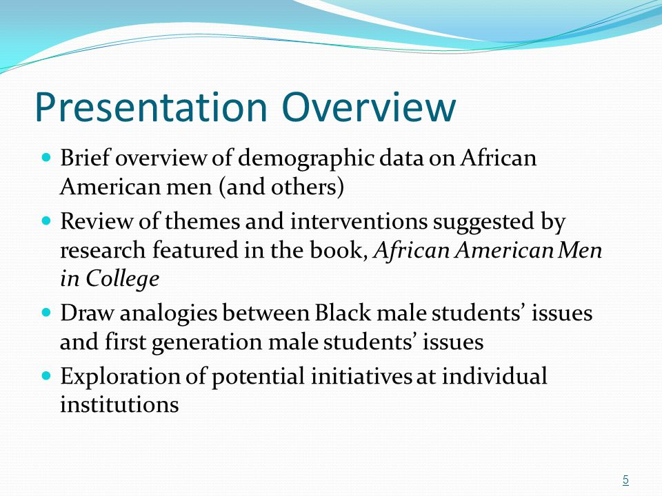 Academic Climate for Black Men Institutional environment (how students perceive it) Many African American men become resistant to adopting strategies that would lead to their successful matriculation.