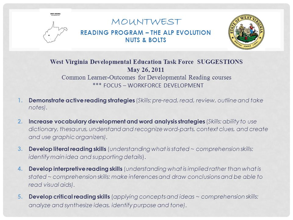 MOUNTWEST READING PROGRAM – THE ALP EVOLUTION NUTS & BOLTS West Virginia Developmental Education Task Force SUGGESTIONS May 26, 2011 Common Learner-Ou