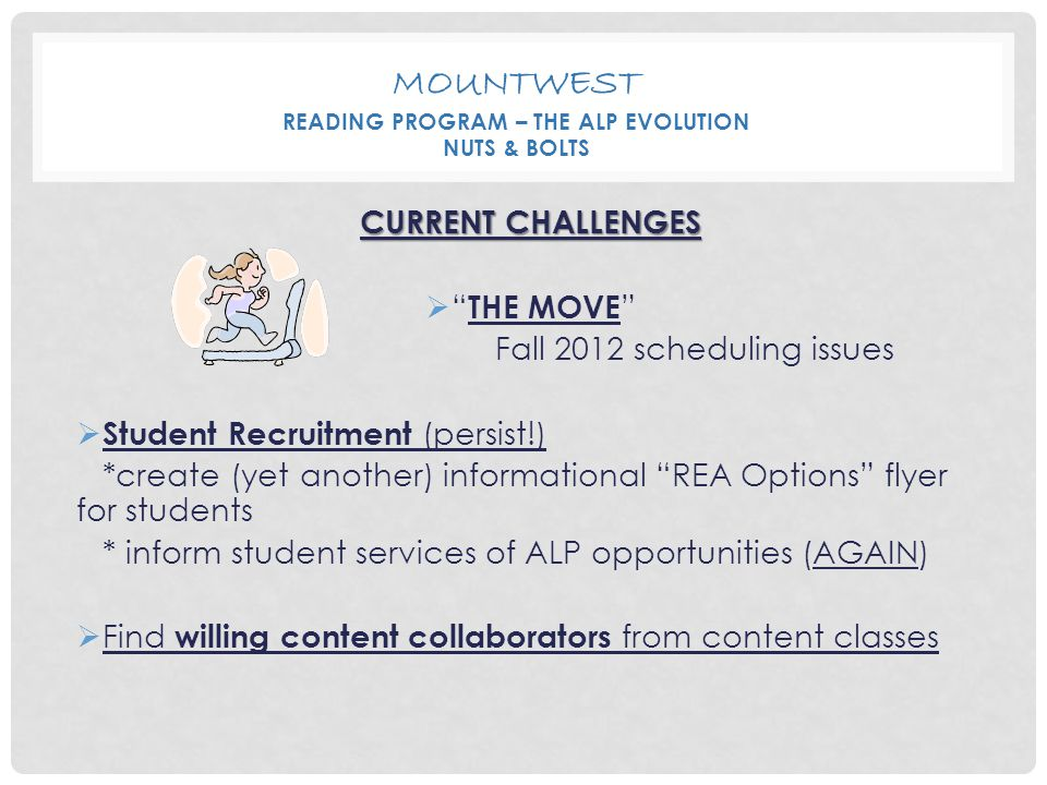 "MOUNTWEST READING PROGRAM – THE ALP EVOLUTION NUTS & BOLTS CURRENT CHALLENGES  "" THE MOVE "" Fall 2012 scheduling issues  Student Recruitment (persis"