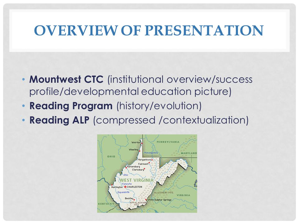 OVERVIEW OF PRESENTATION Mountwest CTC (institutional overview/success profile/developmental education picture) Reading Program (history/evolution) Reading ALP (compressed /contextualization)