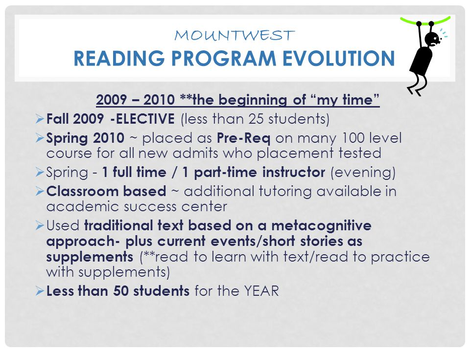 "MOUNTWEST READING PROGRAM EVOLUTION 2009 – 2010 **the beginning of ""my time""  Fall 2009 -ELECTIVE (less than 25 students)  Spring 2010 ~ placed as P"