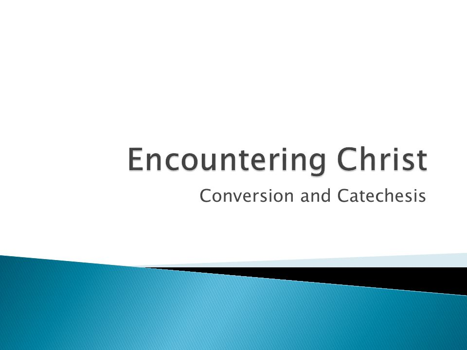 The Church is calling us to a different sense of catechesis, one that is based on experience and encounter.