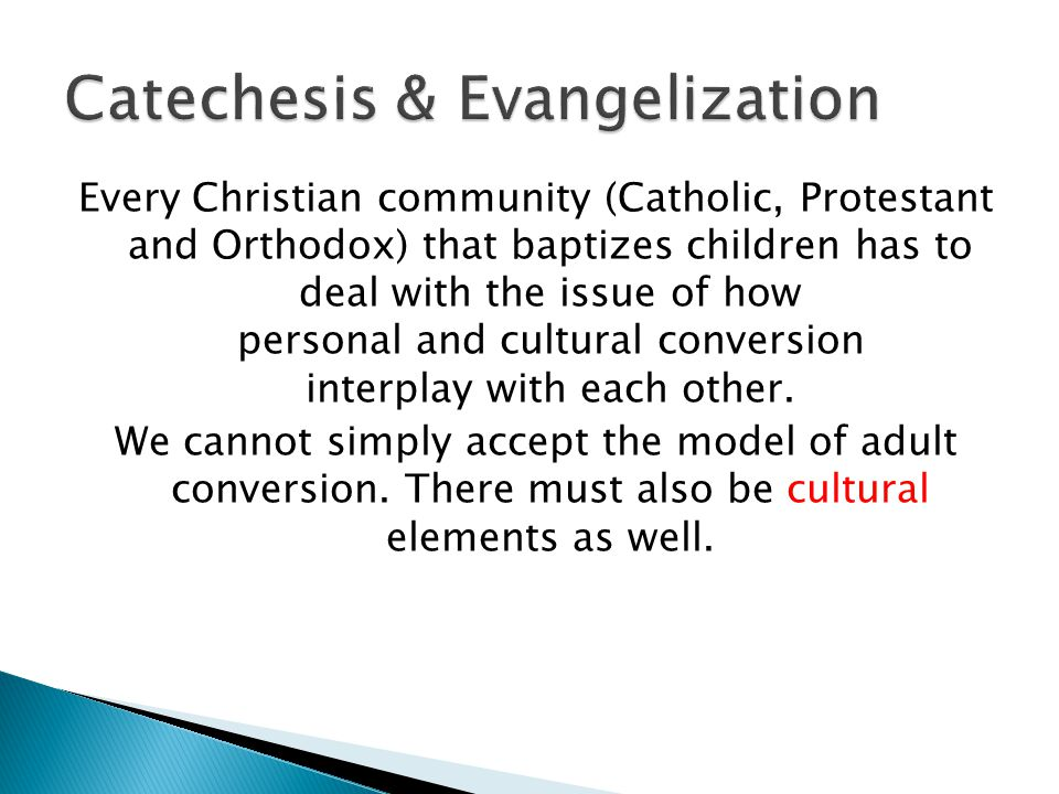 Every Christian community (Catholic, Protestant and Orthodox) that baptizes children has to deal with the issue of how personal and cultural conversion interplay with each other.