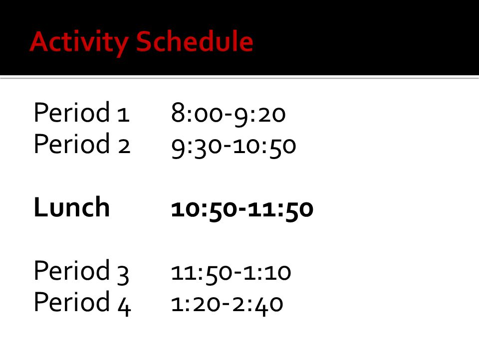Period 18:00-9:20 Period 29:30-10:50 Lunch10:50-11:50 Period 311:50-1:10 Period 41:20-2:40