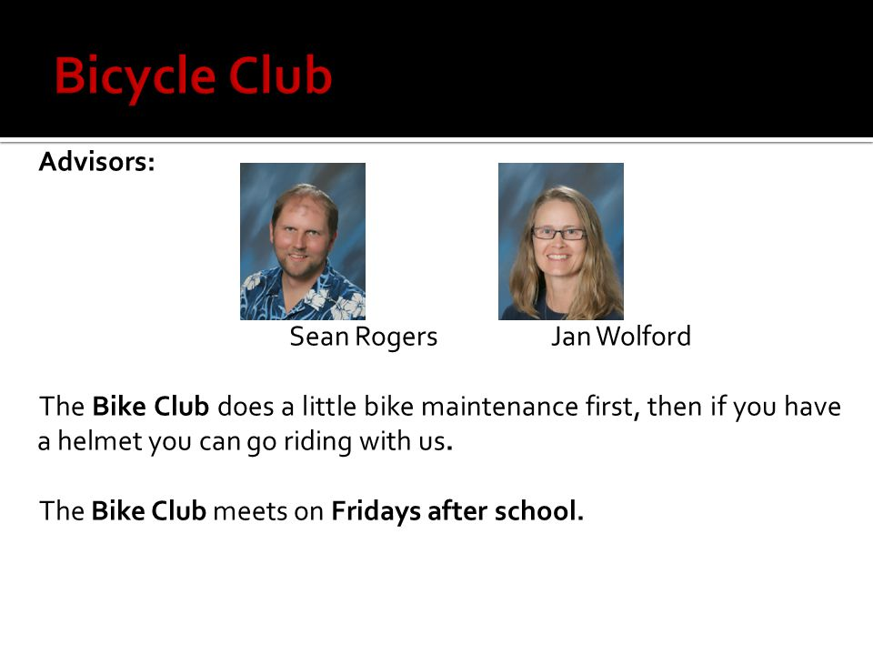 Advisors: Sean RogersJan Wolford The Bike Club does a little bike maintenance first, then if you have a helmet you can go riding with us.